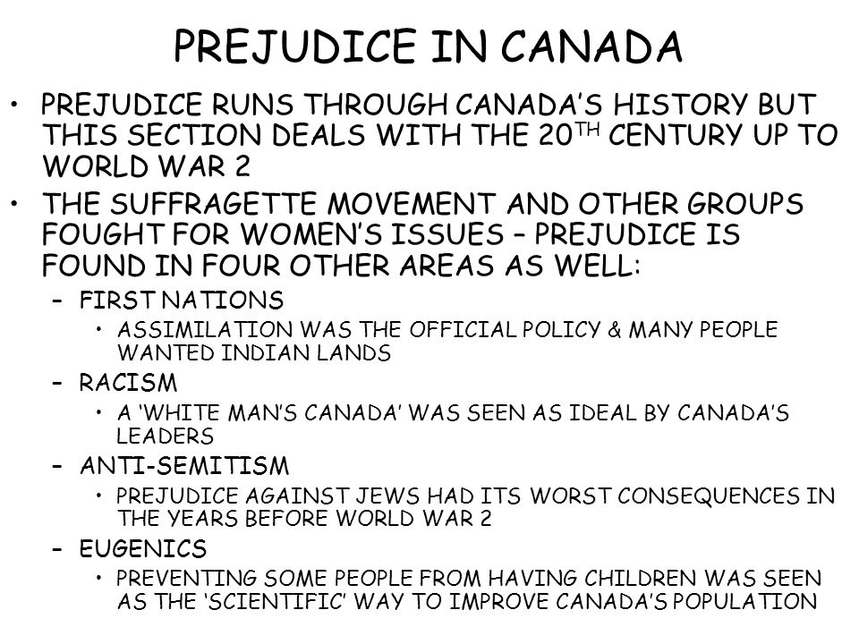 PREJUDICE IN CANADA PREJUDICE RUNS THROUGH CANADA'S HISTORY BUT THIS SECTION DEALS WITH THE 20 TH CENTURY UP TO WORLD WAR 2 THE SUFFRAGETTE MOVEMENT A