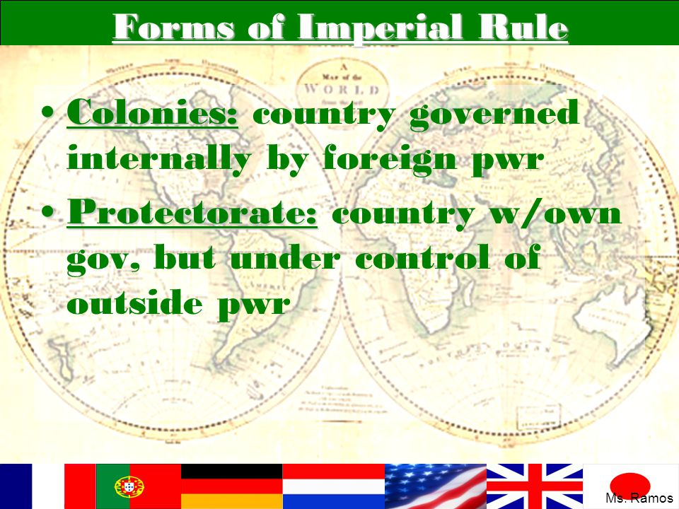 Forms of Imperial Rule Colonies:Colonies: country governed internally by foreign pwr Protectorate:Protectorate: country w/own gov, but under control o