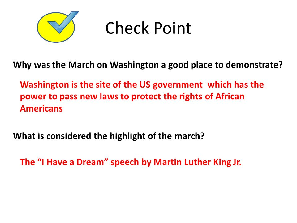 Check Point Why was the March on Washington a good place to demonstrate? What is considered the highlight of the march? Washington is the site of the