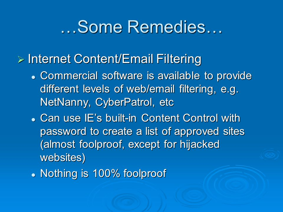 …Some Remedies…  Internet Content/Email Filtering Commercial software is available to provide different levels of web/email filtering, e.g.