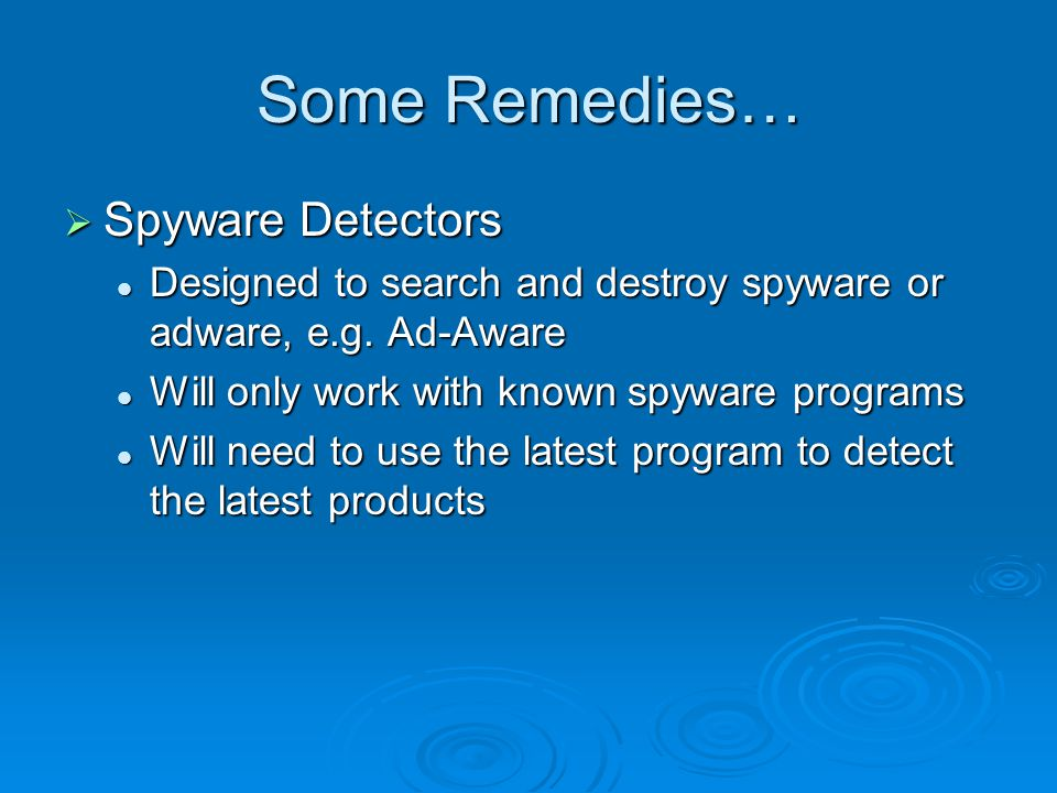 …Some Remedies…  Anti-virus software Used to detect and remove viruses Used to detect and remove viruses Needs to be updated regularly to be effective Needs to be updated regularly to be effective Can delete infected system files which will interfere with the operation of the computer Can delete infected system files which will interfere with the operation of the computer Slows down the system Slows down the system