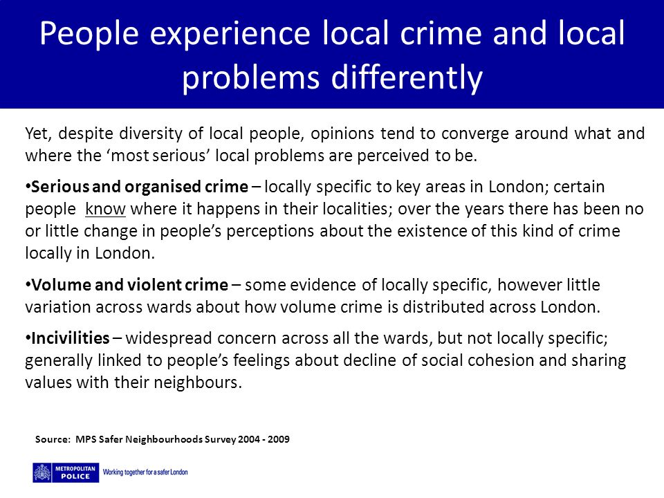 5/2/2015 People experience local crime and local problems differently Yet, despite diversity of local people, opinions tend to converge around what an