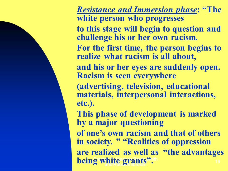 "Created by Marlene Bryan Smith and Robin Ambrosini 19 Resistance and Immersion phase: ""The white person who progresses to this stage will begin to que"