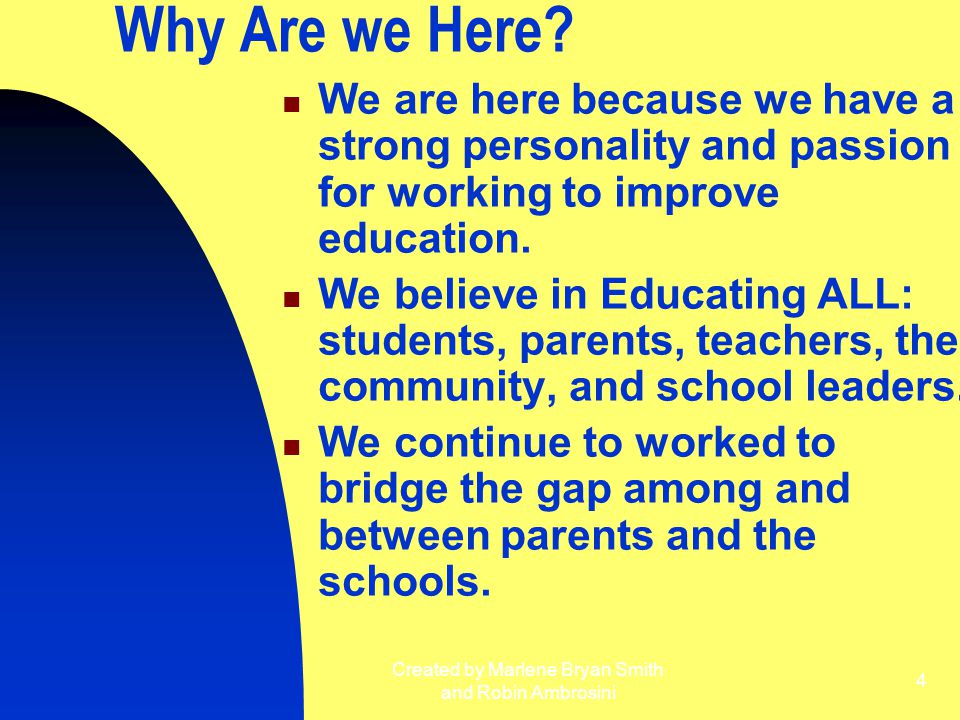 Created by Marlene Bryan Smith and Robin Ambrosini 4 Why Are we Here? We are here because we have a strong personality and passion for working to impr