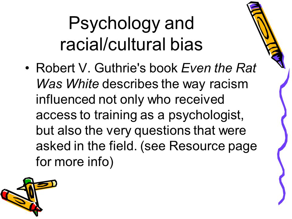 Psychology and racial/cultural bias Robert V.