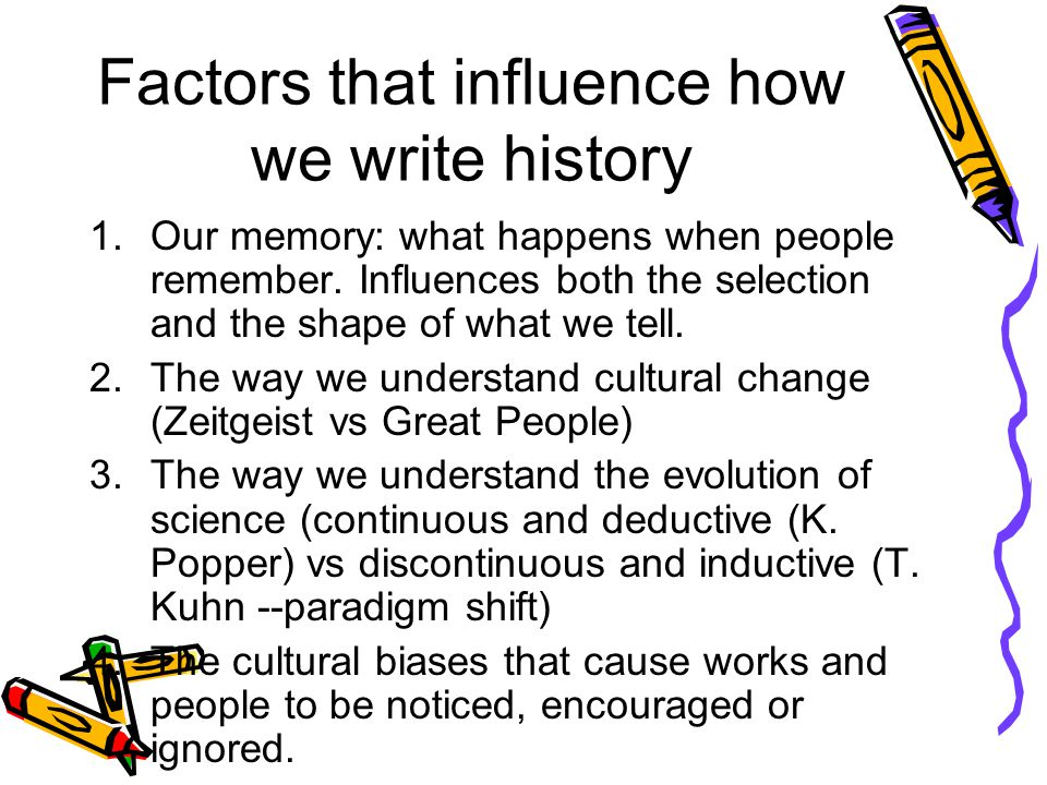 Factors that influence how we write history 1.Our memory: what happens when people remember. Influences both the selection and the shape of what we te