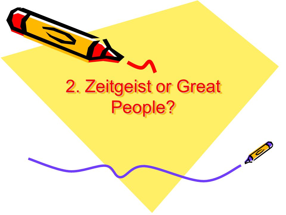 2. Zeitgeist or Great People