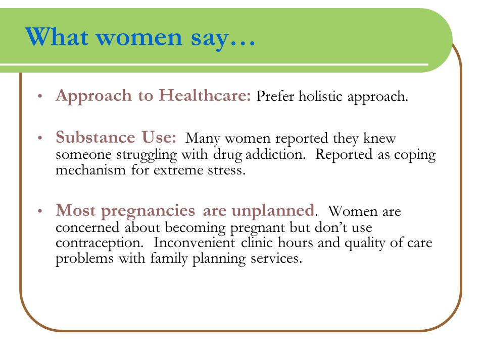 What women say… Approach to Healthcare: Prefer holistic approach.