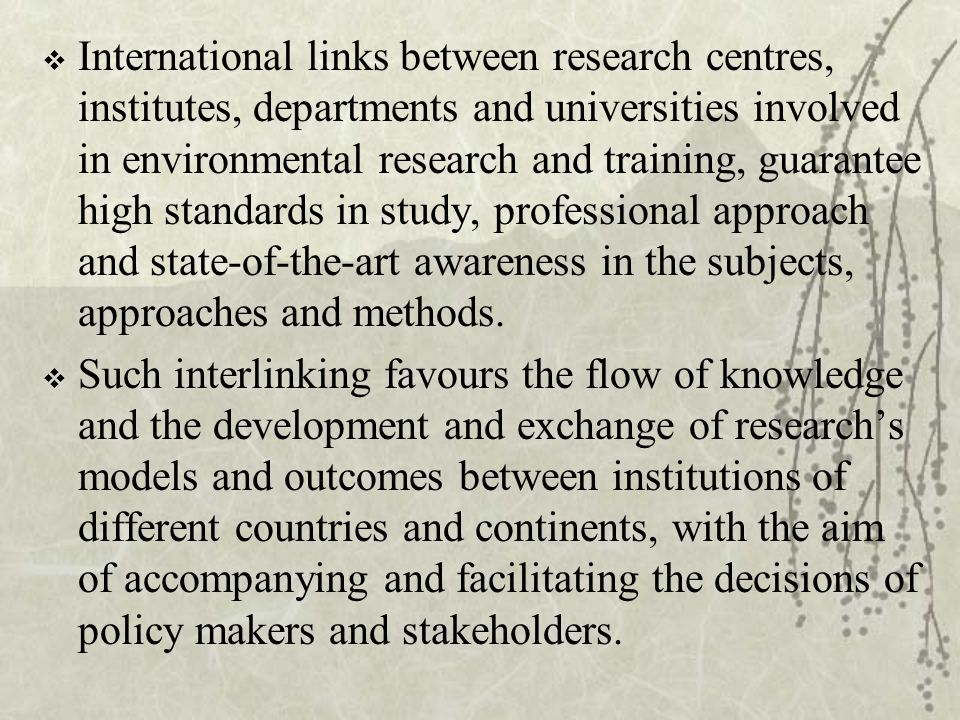  International links between research centres, institutes, departments and universities involved in environmental research and training, guarantee hi
