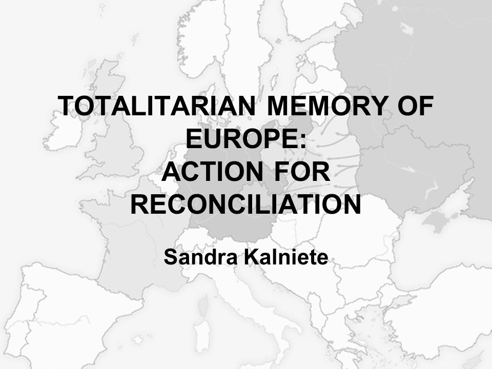 TOTALITARIAN MEMORY OF EUROPE: ACTION FOR RECONCILIATION Sandra Kalniete