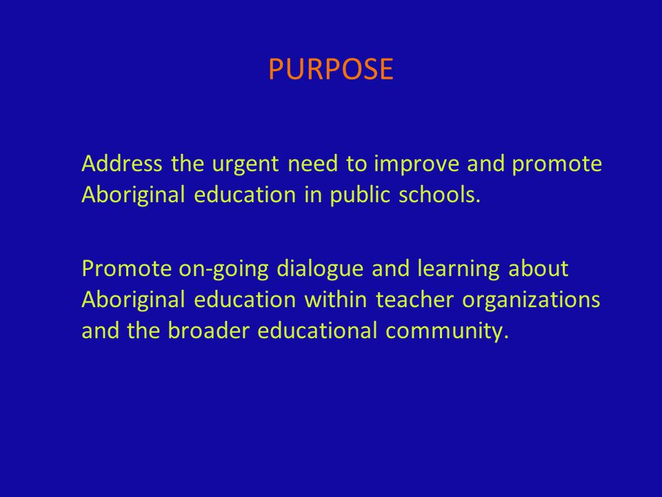 PURPOSE Address the urgent need to improve and promote Aboriginal education in public schools.