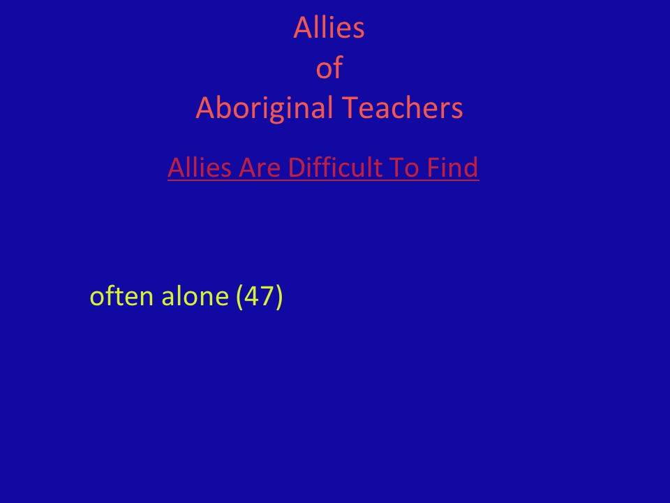 Allies of Aboriginal Teachers Allies Are Difficult To Find often alone (47)