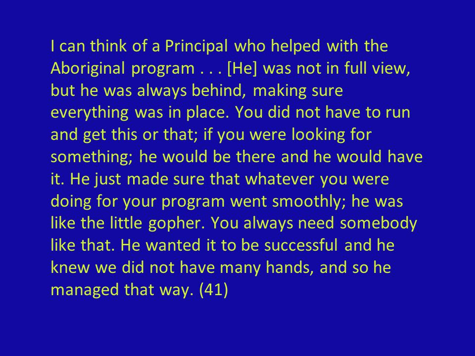 I can think of a Principal who helped with the Aboriginal program...
