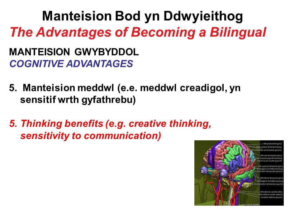 Manteision Bod yn Ddwyieithog The Advantages of Becoming a Bilingual MANTEISION GWYBYDDOL COGNITIVE ADVANTAGES 5.