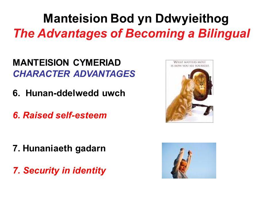 Manteision Bod yn Ddwyieithog The Advantages of Becoming a Bilingual MANTEISION CYMERIAD CHARACTER ADVANTAGES 6.