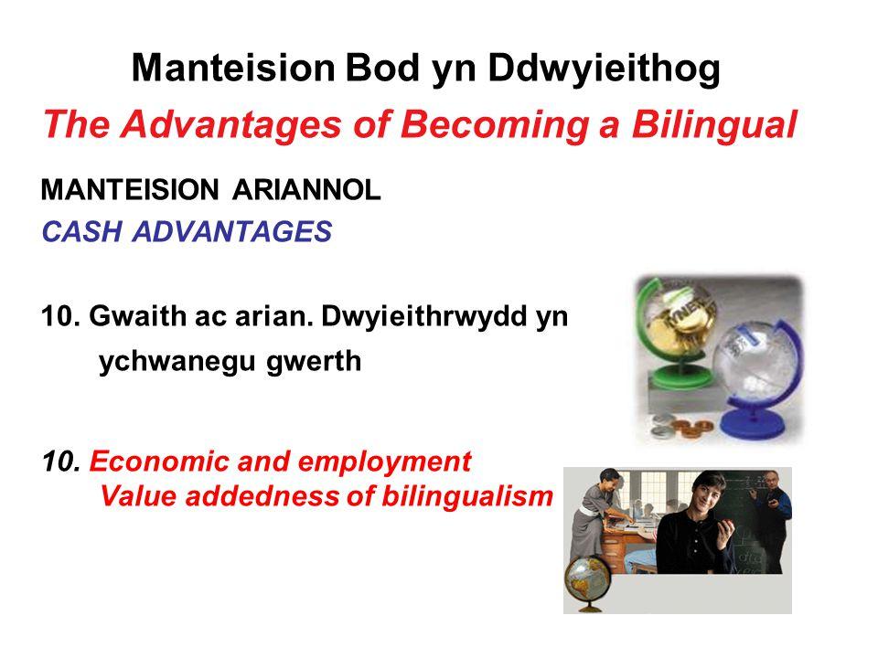 Manteision Bod yn Ddwyieithog The Advantages of Becoming a Bilingual MANTEISION ARIANNOL CASH ADVANTAGES 10.
