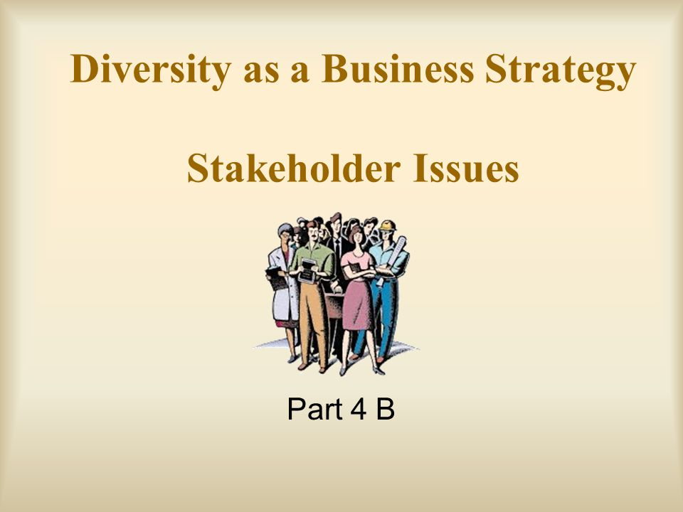 Diversity as a Business Strategy Stakeholder Issues Part 4 B