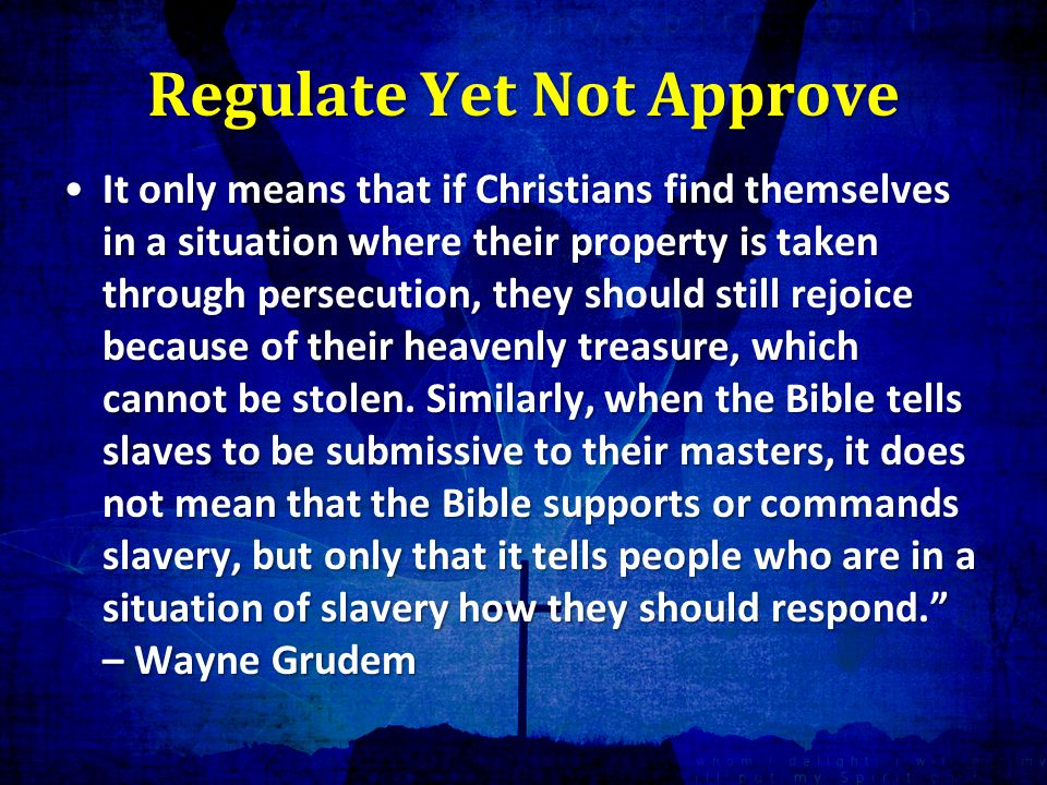 Regulate Yet Not Approve It only means that if Christians find themselves in a situation where their property is taken through persecution, they should still rejoice because of their heavenly treasure, which cannot be stolen.