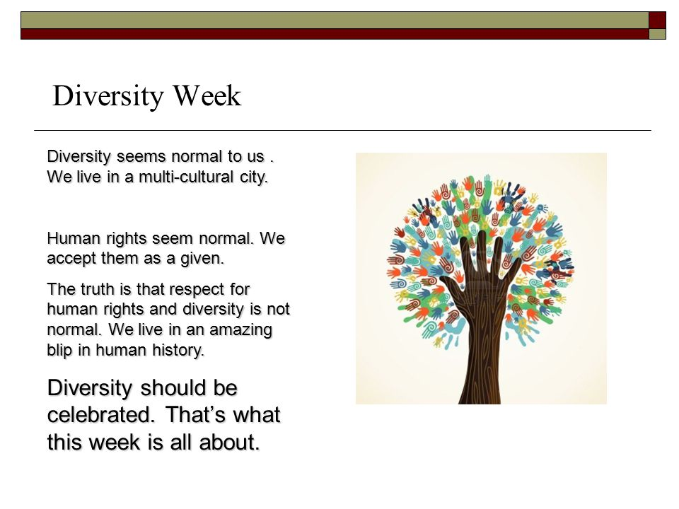 Diversity Week Diversity seems normal to us. We live in a multi-cultural city.