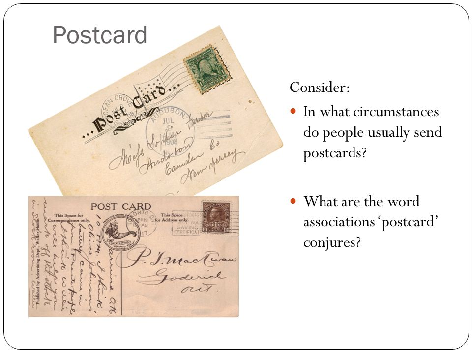 Postcard Consider: In what circumstances do people usually send postcards? What are the word associations 'postcard' conjures?