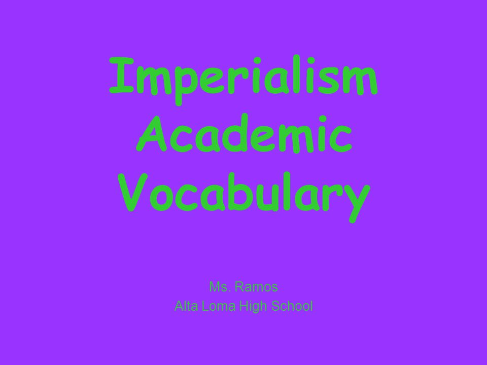 Imperialism Academic Vocabulary Ms. Ramos Alta Loma High School