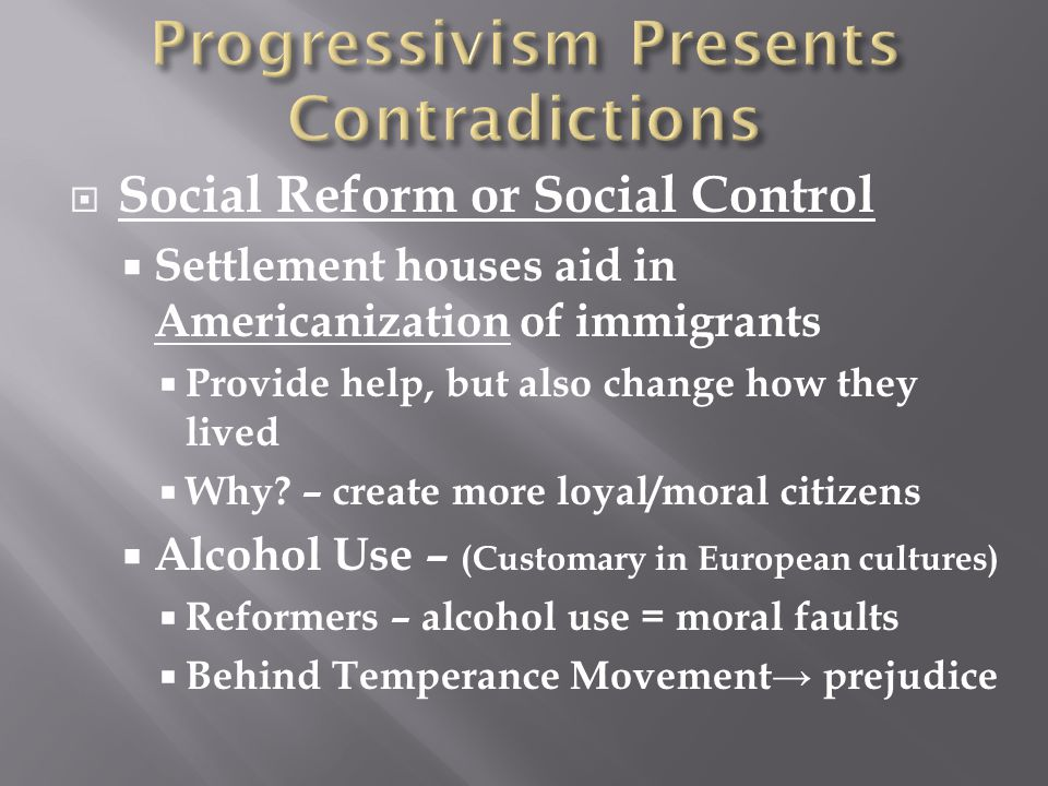  Social Reform or Social Control  Settlement houses aid in Americanization of immigrants  Provide help, but also change how they lived  Why.
