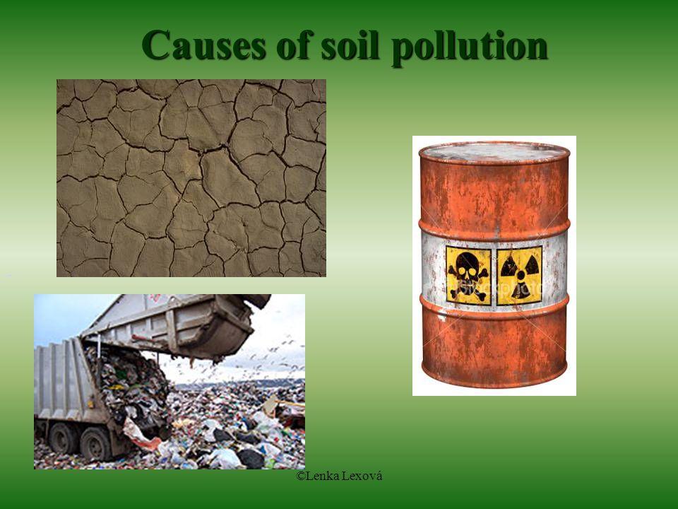 ©Lenka Lexová Causes of soil pollution