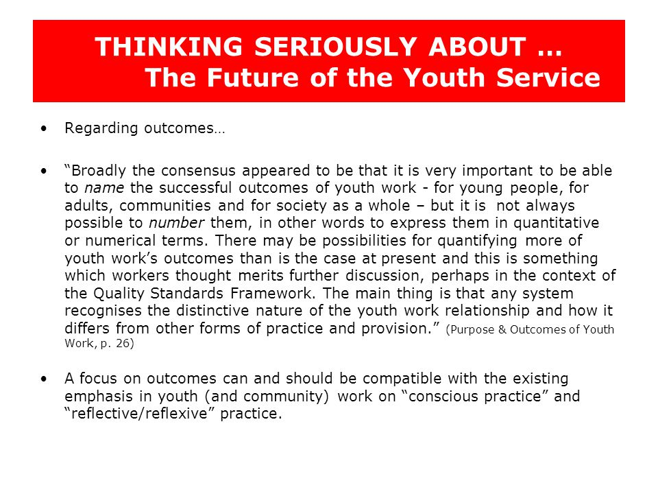 """THINKING SERIOUSLY ABOUT … The Future of the Youth Service Regarding outcomes… """"Broadly the consensus appeared to be that it is very important to be a"""