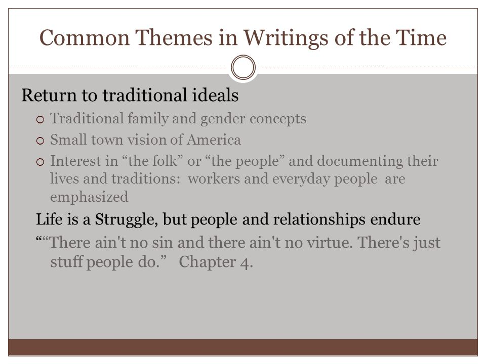 Common Themes in Writings of the Time Return to traditional ideals  Traditional family and gender concepts  Small town vision of America  Interest