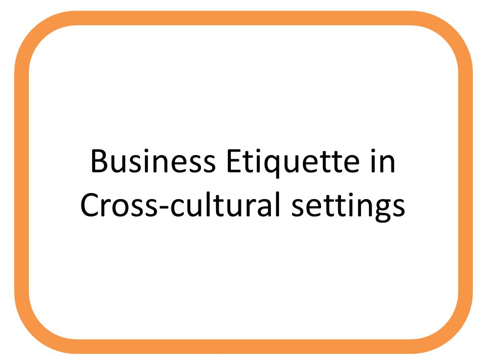 Business Etiquette in Cross-cultural settings