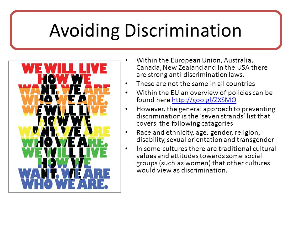 Within the European Union, Australia, Canada, New Zealand and in the USA there are strong anti-discrimination laws.