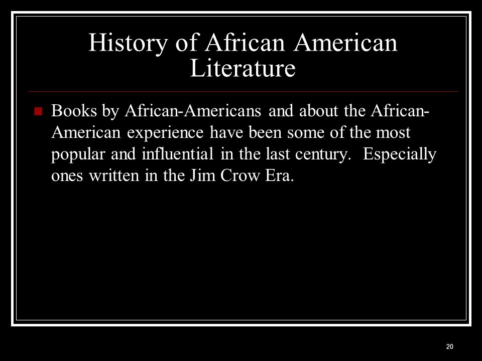 20 History of African American Literature Books by African-Americans and about the African- American experience have been some of the most popular and
