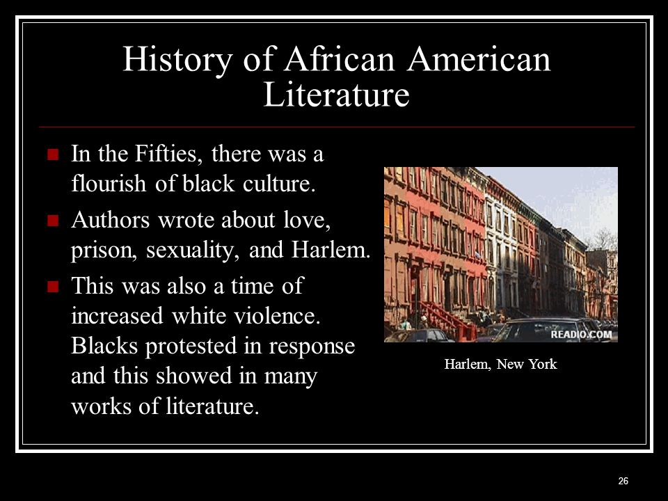 26 History of African American Literature In the Fifties, there was a flourish of black culture. Authors wrote about love, prison, sexuality, and Harl