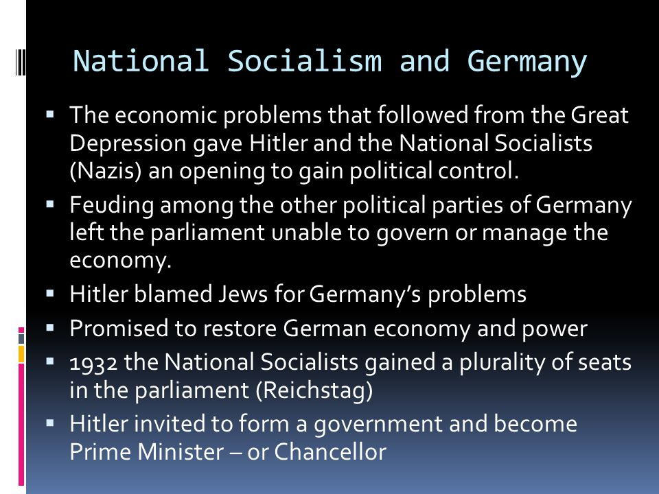 National Socialism and Germany  The economic problems that followed from the Great Depression gave Hitler and the National Socialists (Nazis) an opening to gain political control.