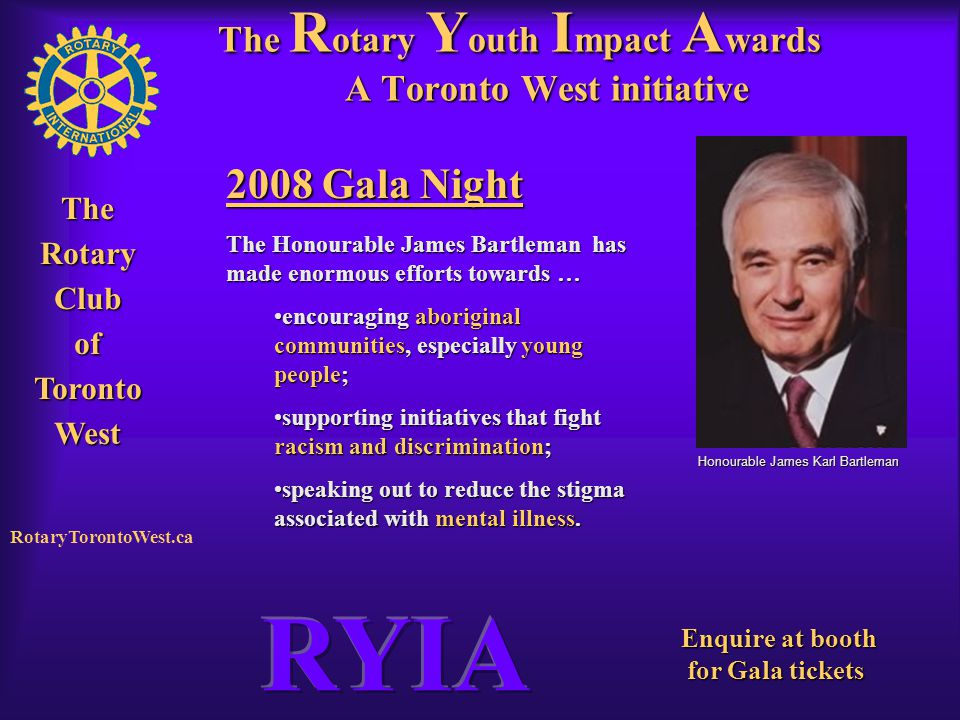 Rotary Club of West Toronto TheRotaryClubofTorontoWest RotaryTorontoWest.ca The R otary Y outh I mpact A wards A Toronto West initiative 2008 Gala Nig