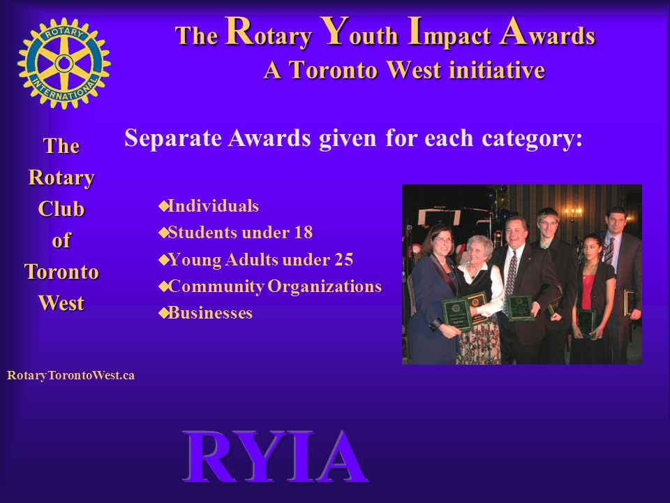 Rotary Club of West Toronto TheRotaryClubofTorontoWest RotaryTorontoWest.ca The R otary Y outh I mpact A wards A Toronto West initiative  Individuals