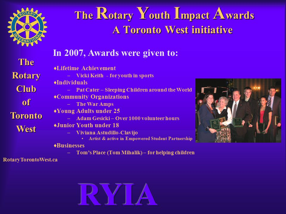 Rotary Club of West Toronto TheRotaryClubofTorontoWest RotaryTorontoWest.ca The R otary Y outh I mpact A wards A Toronto West initiative  Lifetime Ac