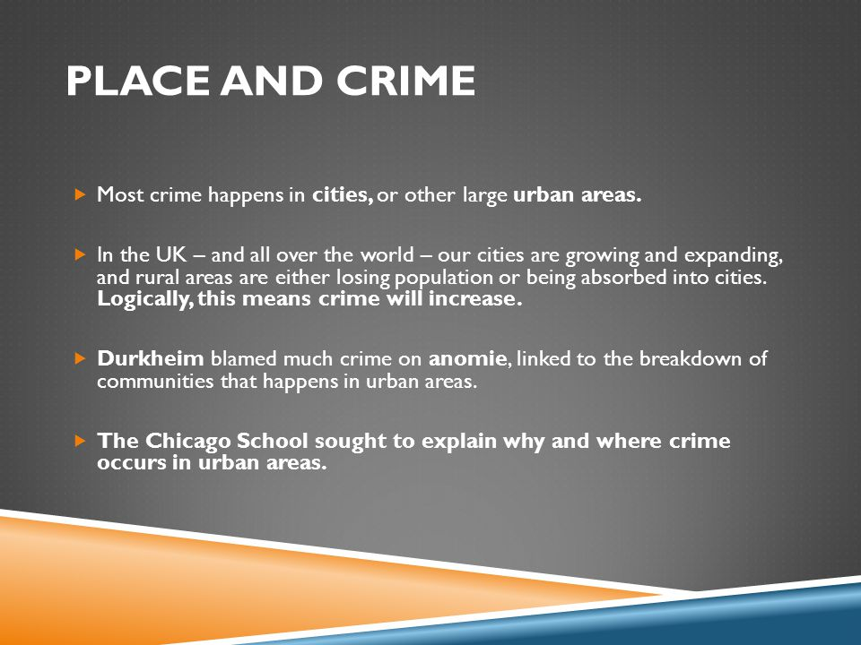 PLACE AND CRIME  Most crime happens in cities, or other large urban areas.