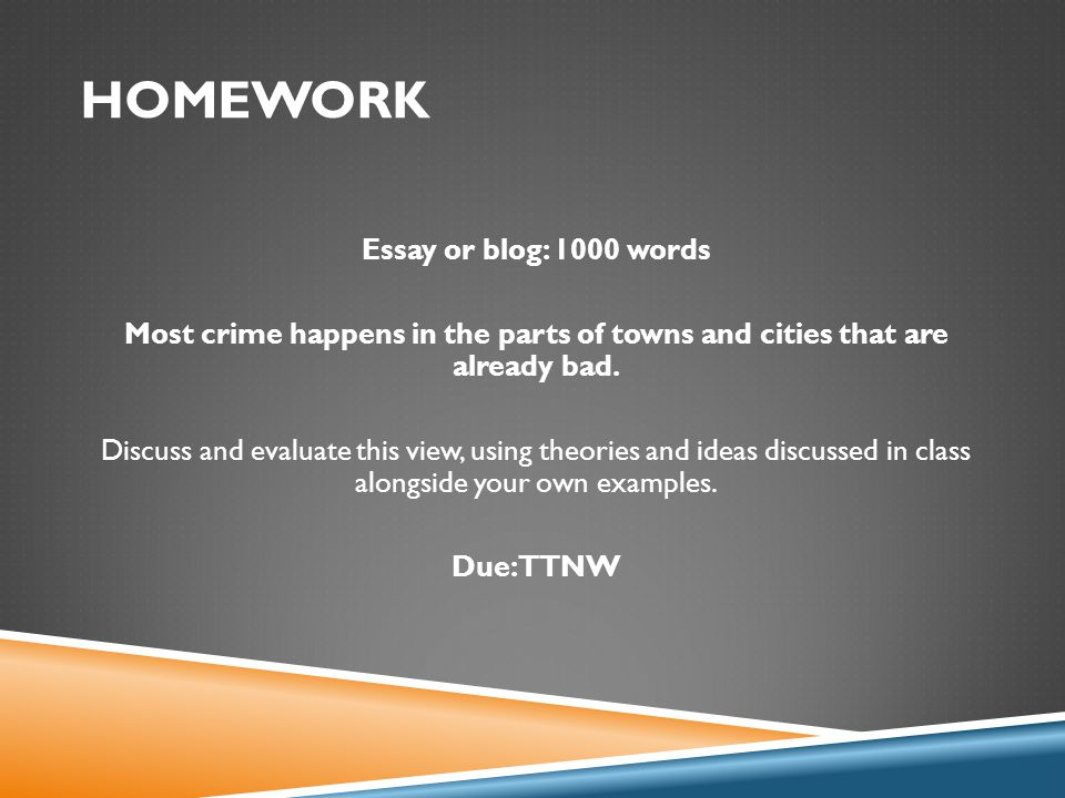 HOMEWORK Essay or blog: 1000 words Most crime happens in the parts of towns and cities that are already bad.