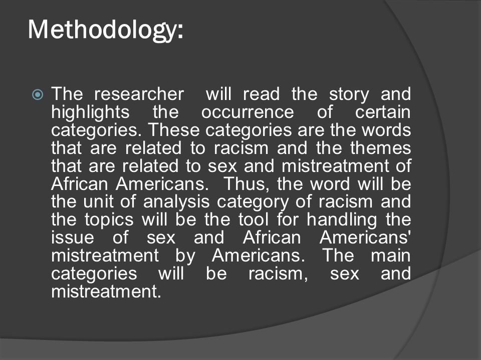 Methodology:  The researcher will read the story and highlights the occurrence of certain categories. These categories are the words that are related