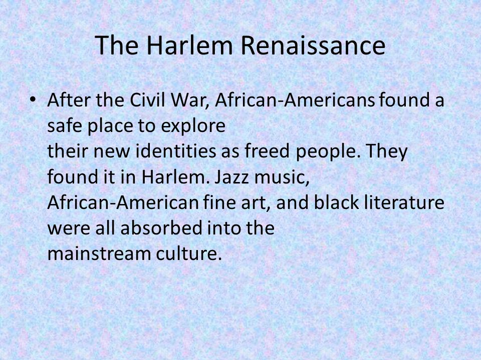 The Harlem Renaissance The movement of the large amount of African Americans from the south to the north was called The Great Migration.