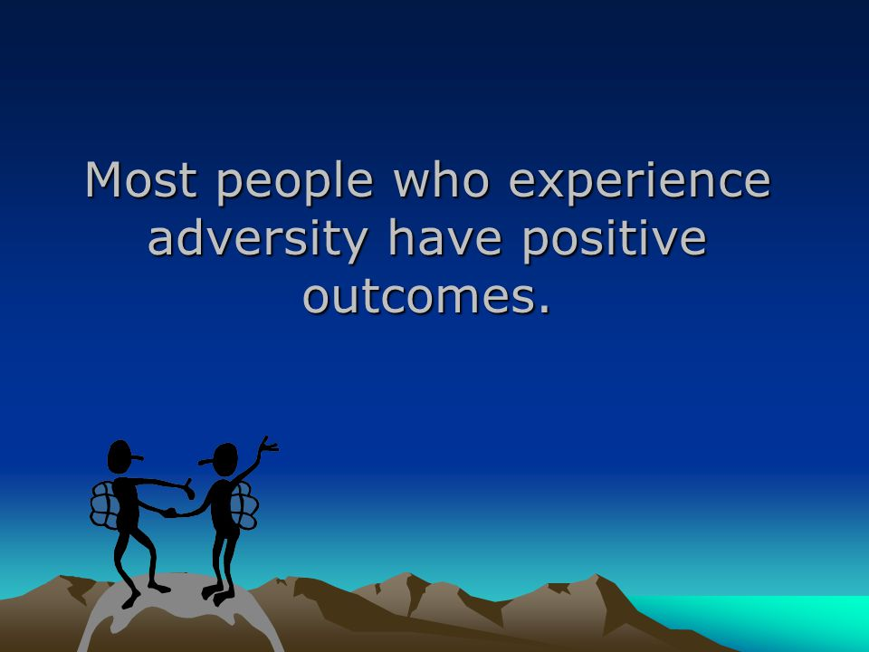 Most people who experience adversity have positive outcomes.