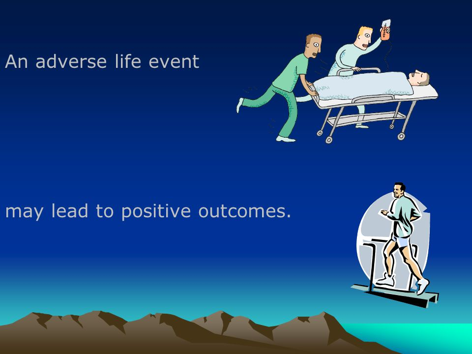 An adverse life event may lead to positive outcomes.