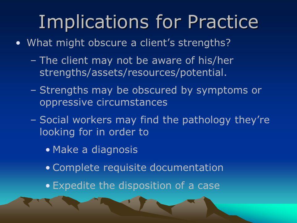 Implications for Practice What might obscure a client's strengths.