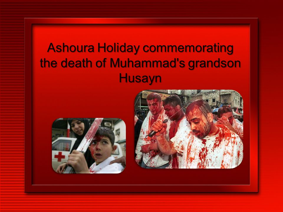 Ashoura Holiday commemorating the death of Muhammad s grandson Husayn