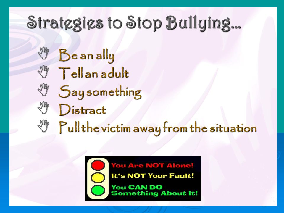 47  Be an ally  Tell an adult  Say something  Distract  Pull the victim away from the situation Strategies to Stop Bullying…