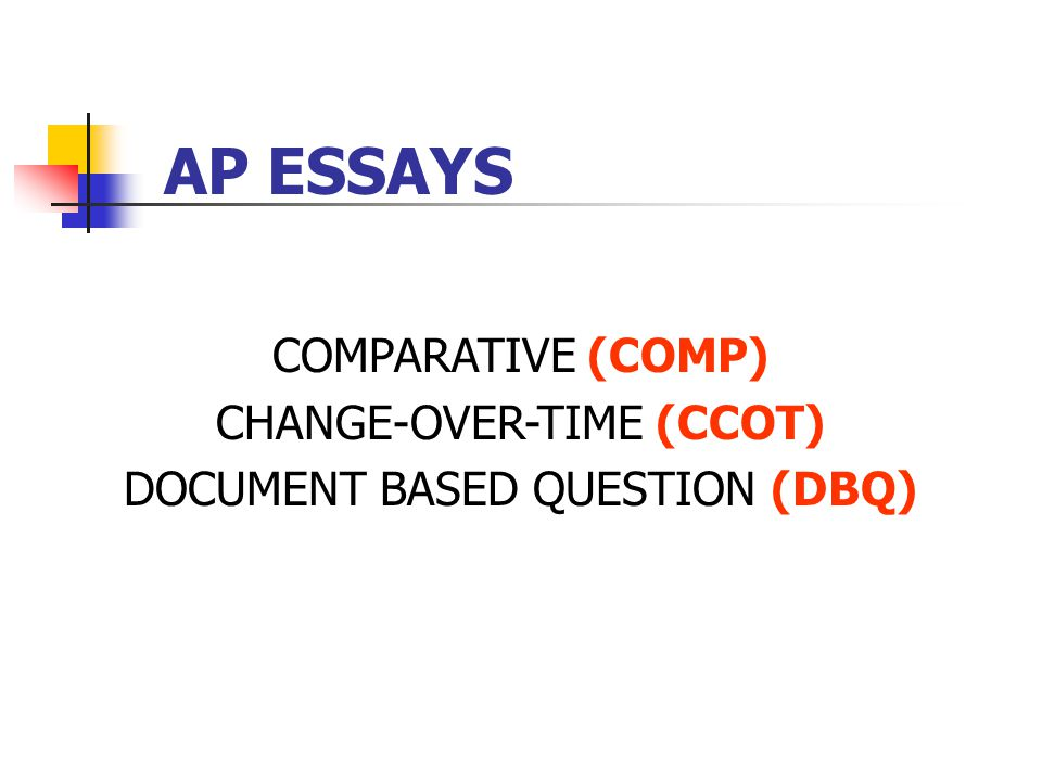 AP ESSAYS COMPARATIVE (COMP) CHANGE-OVER-TIME (CCOT) DOCUMENT BASED QUESTION (DBQ)