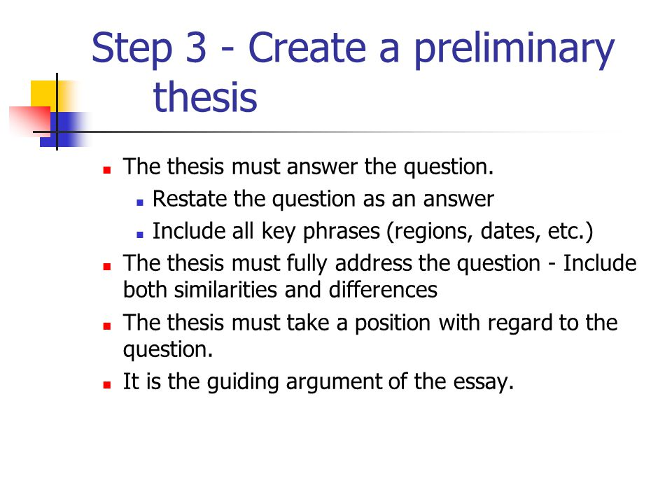 Step 3 - Create a preliminary thesis The thesis must answer the question.