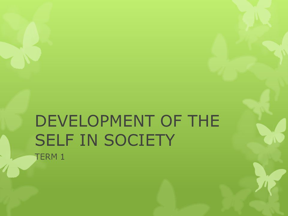 DEVELOPMENT OF THE SELF IN SOCIETY TERM 1
