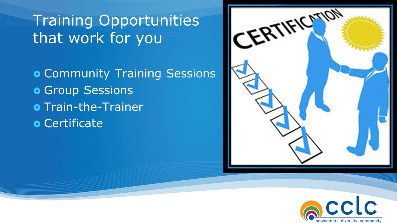  Community Training Sessions  Group Sessions  Train-the-Trainer  Certificate Training Opportunities that work for you